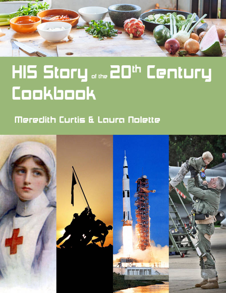 HIS Story of the 20th Century Cookbook by Meredith Curtis and Laura Nolette