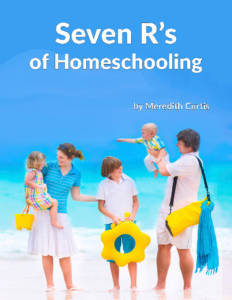 Seven R's of Homeschooling by Meredith Curtis