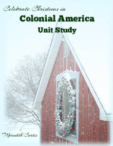 Celebrate Christmas in Colonial America Unit Study by Meredith Curtis