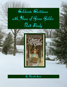 Celebrate Christmas with Anne of Green Gables Unit Study by Meredith Curtis