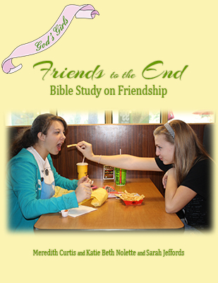 God's Girls Friends to the End by Meredith Curtis, Katie Beth Nolette, and Sarah Jeffords