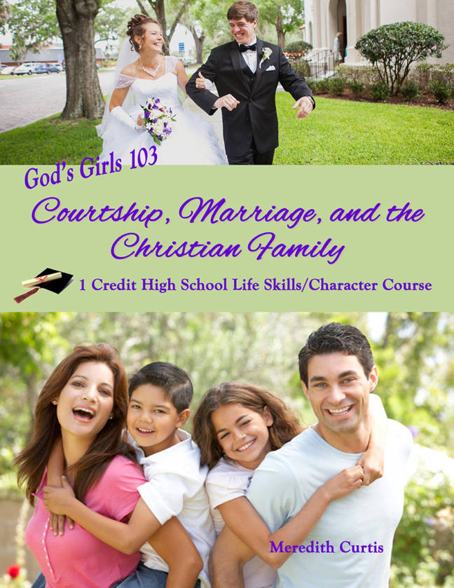 God's Girls 103: Courtship, Marriage, and the Christian Family by Meredith Curtis