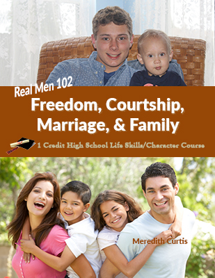 Real Men 102: Freedom, Courtship, Marriage, & Family by Meredith Curtis