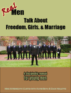 Real Men Talk About Freedom, Girls, and Marriage by Mike, Meredith, and Katie Beth Curtis, and Zack Nolette