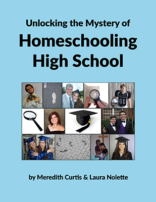 Unlocking the Mystery of Homeschooling High School by Meredith Curtis and Laura Nolette