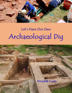 Let's Have Our Own Archaeological Dig by Meredith Curtis