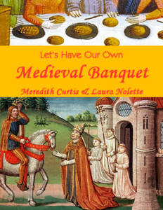Let's Have Our Own Medieval Banquet by Meredith Curtis and Laura Nolette