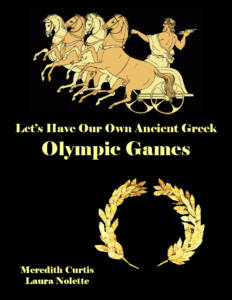 Let's Have Our Own Ancient Greek Olympic Games by Meredith Curtis and Laura Nolette