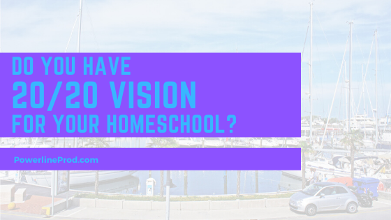 Do You Have 20/20 Vision For Your Home School?