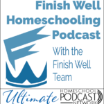 Finish Well Homeschooling Podcast at the Ultimate Homeschool Podcast Network