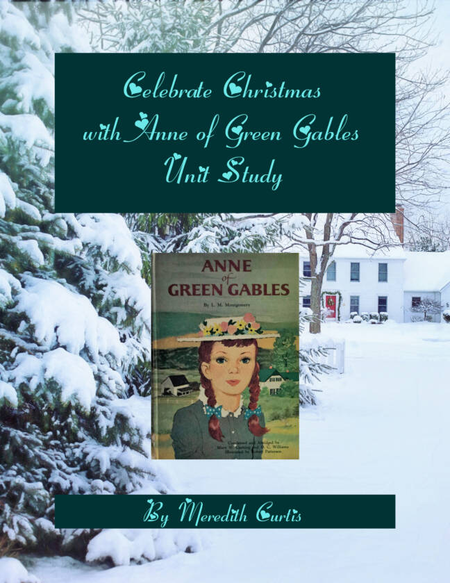 Celebrate Christmas with Anne of Green Gables Unit Study by Meredith Curtis and Powerline Productions