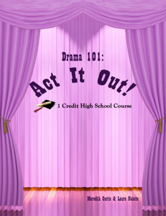 Drama 101: Act It Out! by Meredith Curtis and Laura Nolette