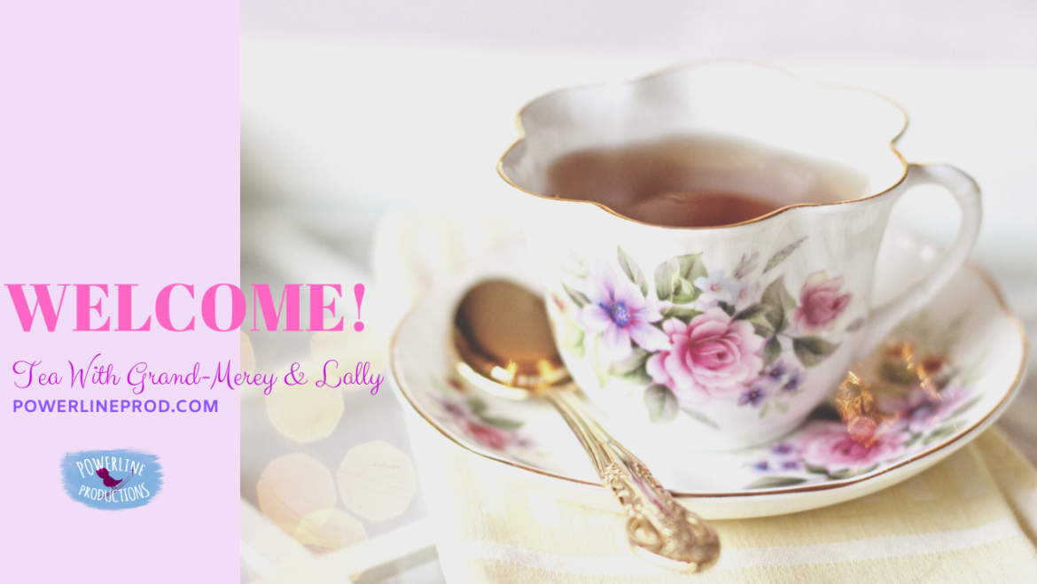 Tea with Grand-Merey & Lally – Welcome!