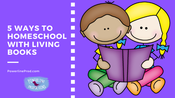 5 Ways To Homeschool with Living Books