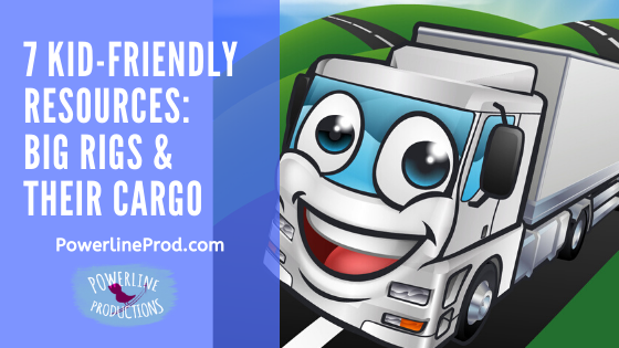 7 Kid-Friendly Resources: Big Rigs & Their Cargo