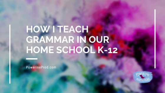 How I Teach Grammar In My Home School K-12