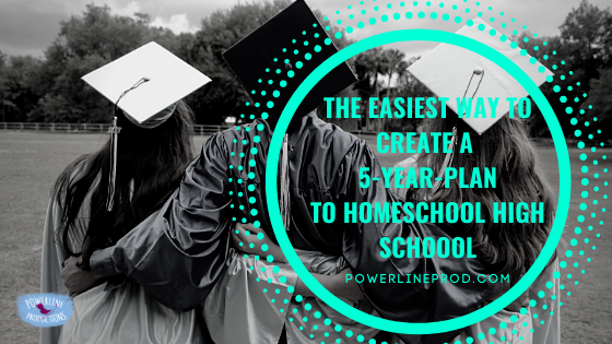 The Easiest Way to Create a 5-Year-Plan To Homeschool High School