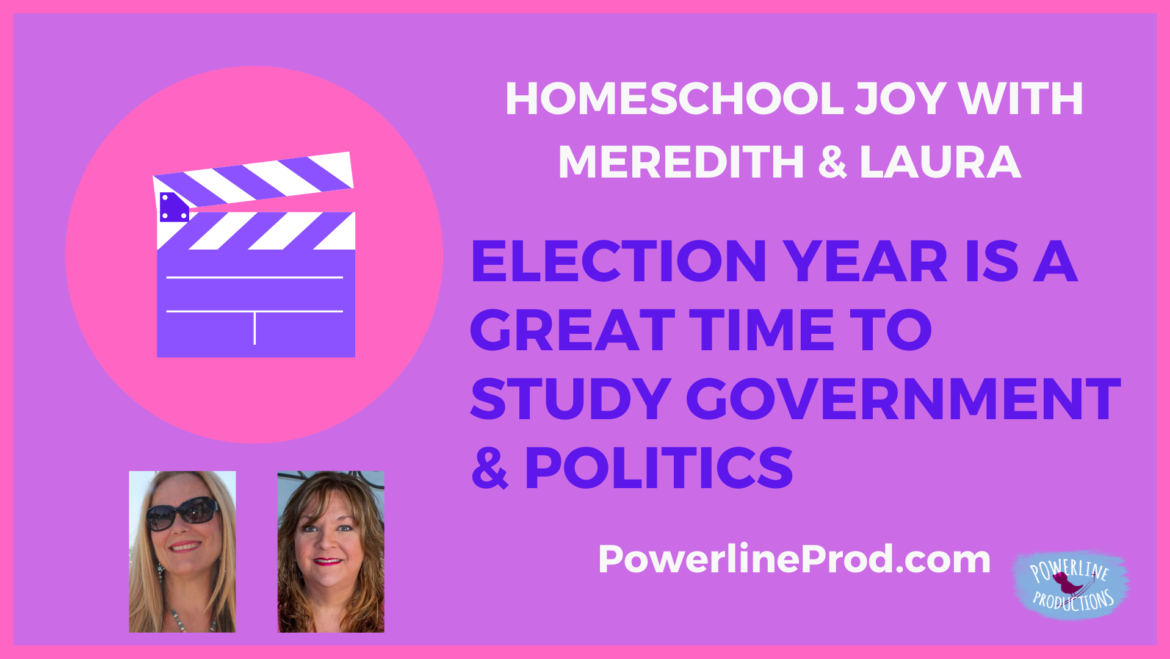 Homeschool Joy with Meredith and Laura – It's a Great Time to Study Government and Politics