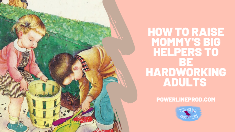 How to Raise Mommy's Big Helpers To Be Hardworking Responsible Adults
