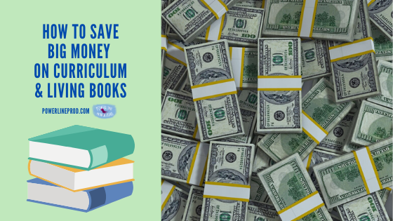 How To Save Big Money On Curriculum & Living Books