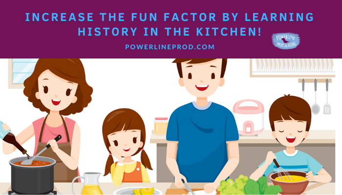 Increase the Fun Factor by Learning History in the Kitchen!