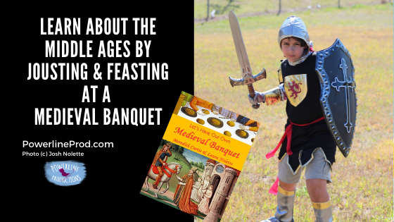 Learn about the Middle Ages by Jousting & Feasting at the Medieval Banquet