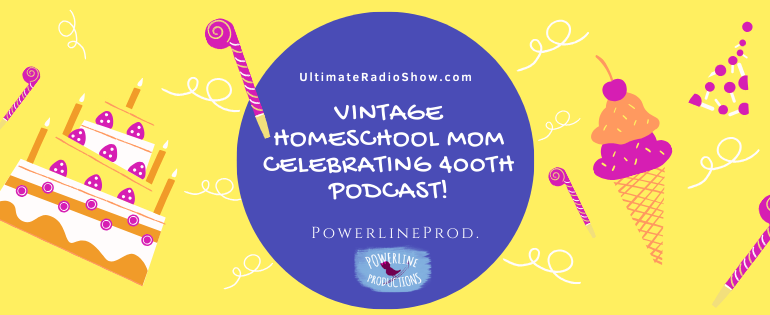 Vintage Homeschool Mom Celebrating 400th Podcast!