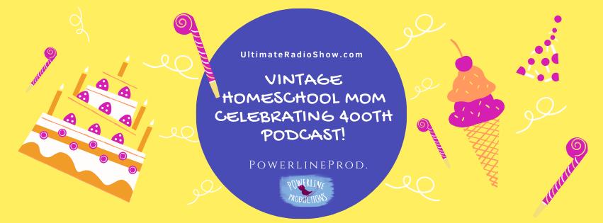 Vintage Homeschool Mom Celebrating 400th Podcast!