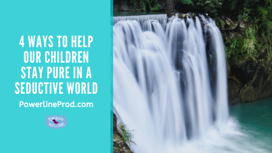 4 Ways to Help Our Children Stay Pure in a Seductive World