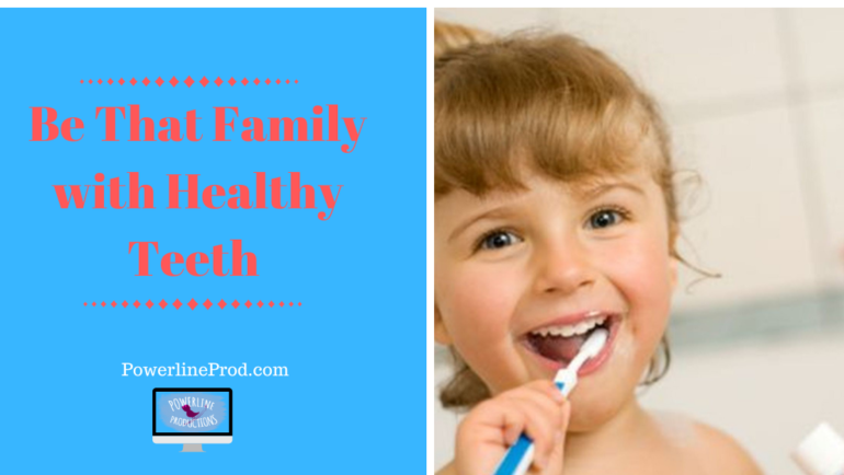 Be That Family With Healthy Teeth