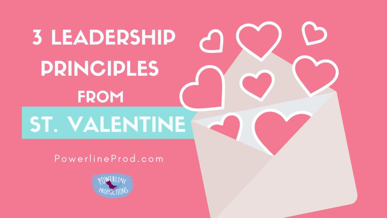 3 Leadership Principles from Saint Valentine