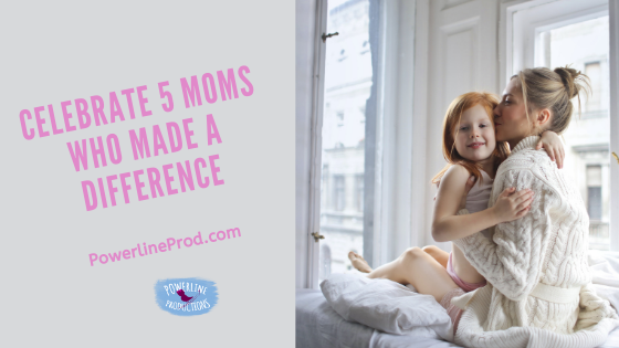 Celebrate 5 Moms Who Made a Difference