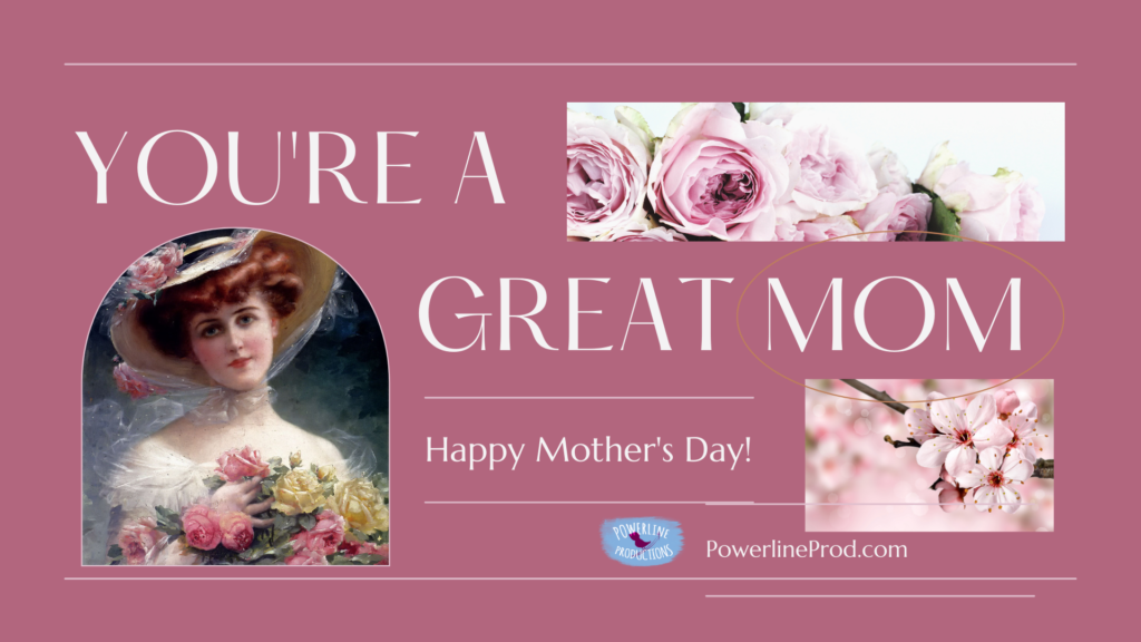 You're a Great Mom - Happy Mother's Day from Powerline Productions